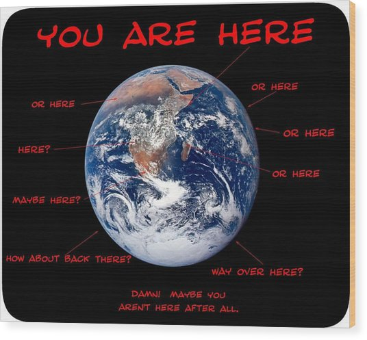 You Are Here Wood Print
