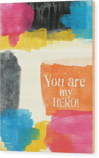 You Are My Hero- Colorful Greeting Card Wood Print