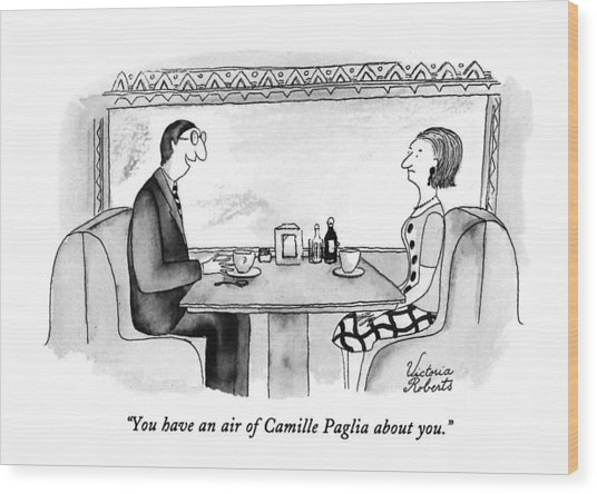 You Have An Air Of Camille Paglia About You Wood Print