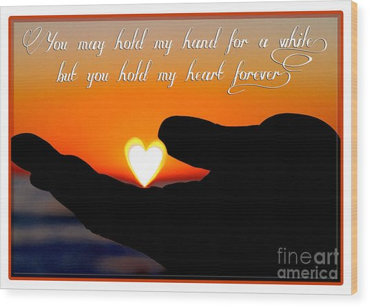 You Hold My Heart Forever By Diana Sainz Wood Print