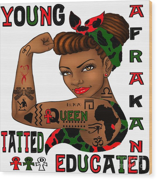 Young Afrakan Tatted And Educated Wood Print by Respect the Queen