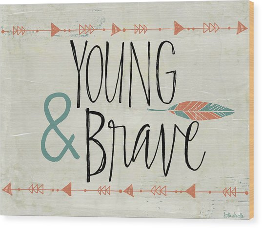 Young And Brave Wood Print by Katie Doucette
