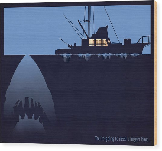 You're Going To Need A Bigger Boat Wood Print by Dak Mannella