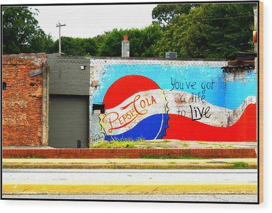 You've Got A Life To Live Pepsi Cola Wall Mural Wood Print