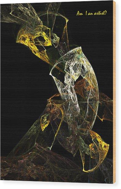 Am I An Artist Wood Print by Xianadu Artifacts