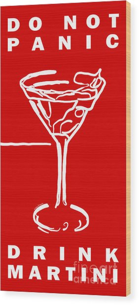 Do Not Panic - Drink Martini - Red Wood Print by Wingsdomain Art and Photography