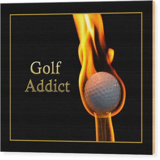 Golf Addict Wood Print by Trudy Wilkerson