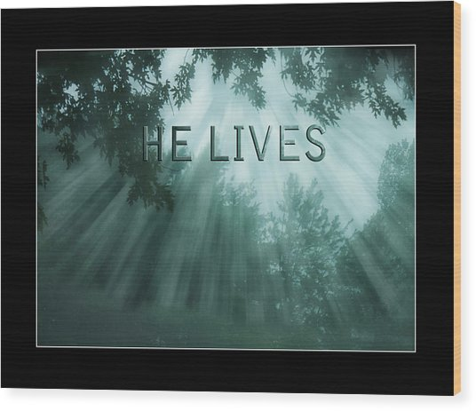 He Lives Wood Print by Trudy Wilkerson