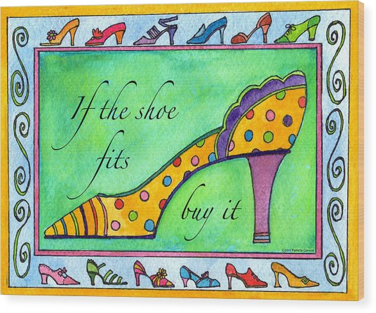 If The Shoe Fits Buy It Wood Print by Pamela  Corwin