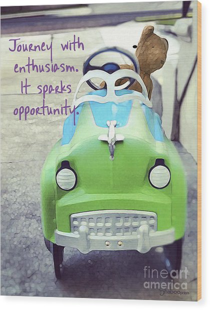 Journey With Enthusiasm Wood Print