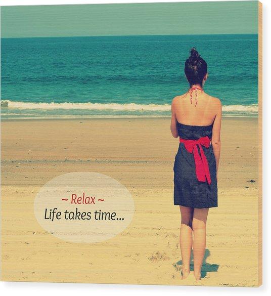 Life Takes Time Wood Print