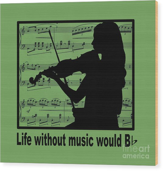 Life Without Music Would B Flat Wood Print