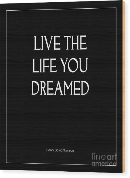 Live The Life You Dreamed Quote Wood Print