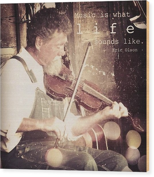 music Is What Life Sounds Like. Wood Print