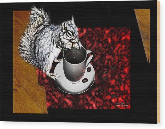 Prayer Over Coffee - Robbie The Squirrel Wood Print