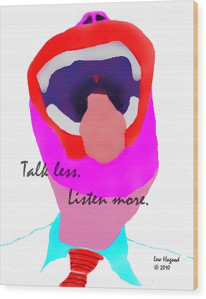 Talk Less Listen More Wood Print