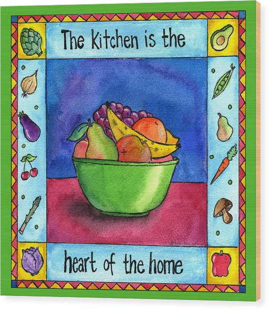 The Kitchen Is The Heart Of The Home Wood Print by Pamela  Corwin