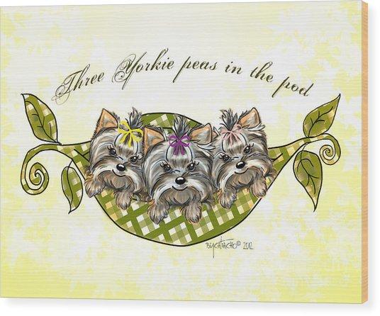 Three Yorkie Peas In The Pod Wood Print