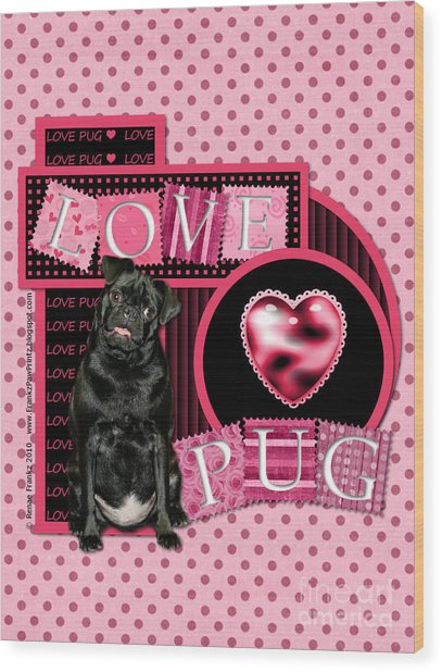 Valentines - Sweetest Day - Love Pug Wood Print by Renae Crevalle