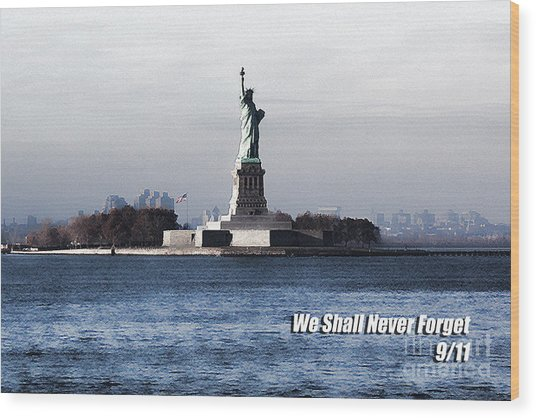 We Shall Never Forget - 9/11 Wood Print