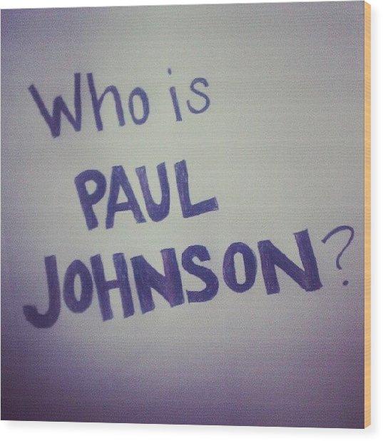 Who Is Paul Johnson? #ronpaul Wood Print
