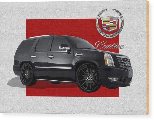 Cadillac Escalade With 3 D Badge  Wood Print