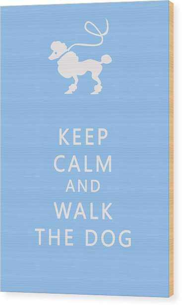 Keep Calm And Walk The Dog Wood Print