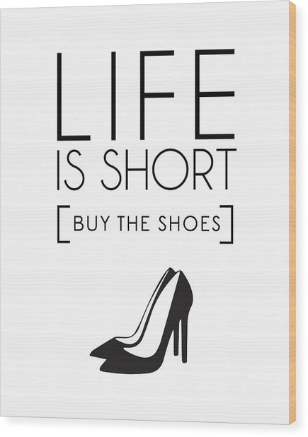 Life Is Short , Buy The Shoes Wood Print