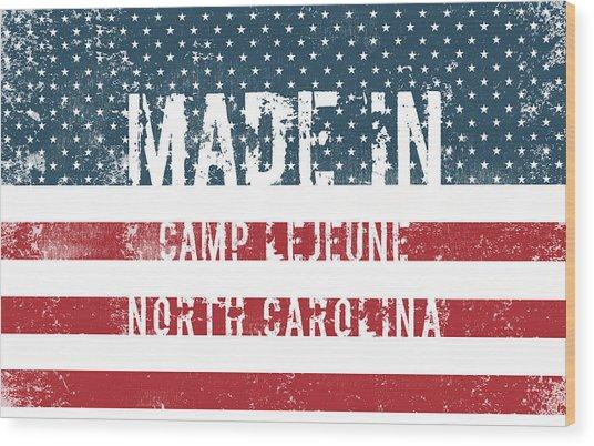 Made In Camp Lejeune, North Carolina Wood Print
