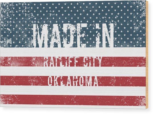 Made In Ratliff City, Oklahoma Wood Print