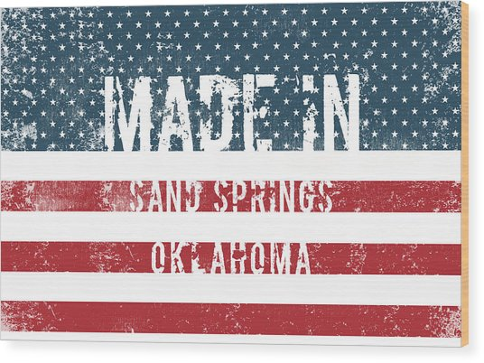 Made In Sand Springs, Oklahoma Wood Print