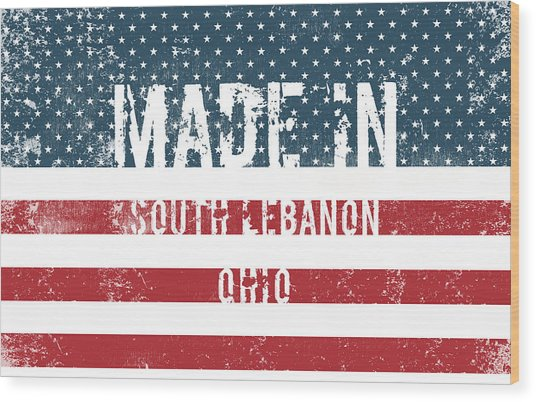 Made In South Lebanon, Ohio Wood Print