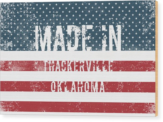 Made In Thackerville, Oklahoma Wood Print