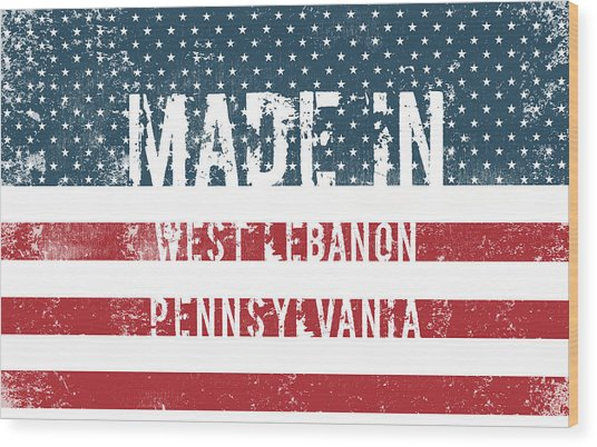 Made In West Lebanon, Pennsylvania Wood Print