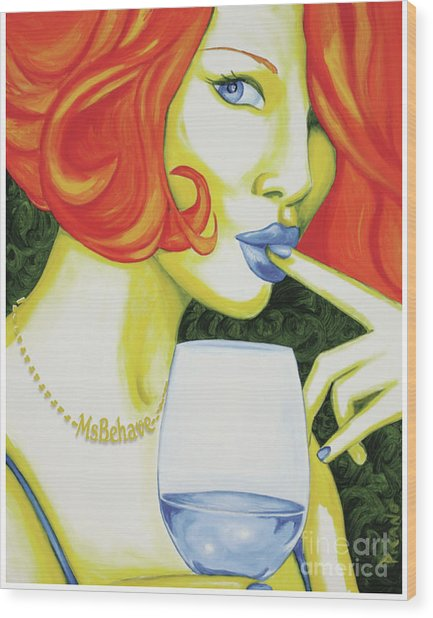 Ms Behave Wood Print by Holly Picano