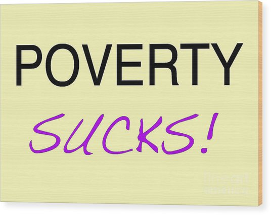 Poverty Sucks Wood Print