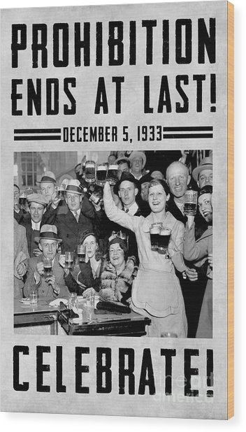 Prohibition Ends Celebrate Wood Print