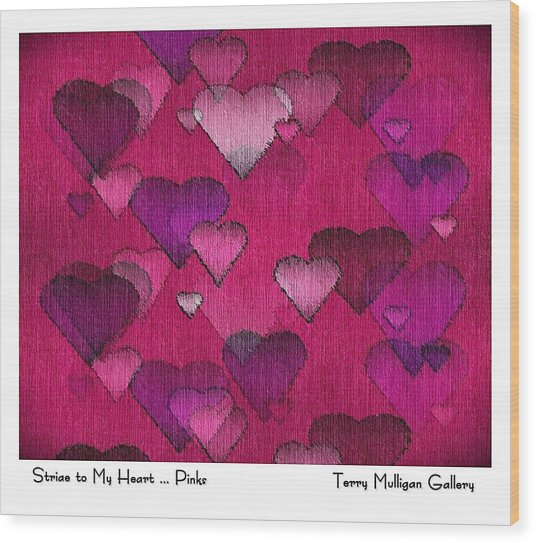 Striae To My Heart ... Pinks Wood Print by Terry Mulligan