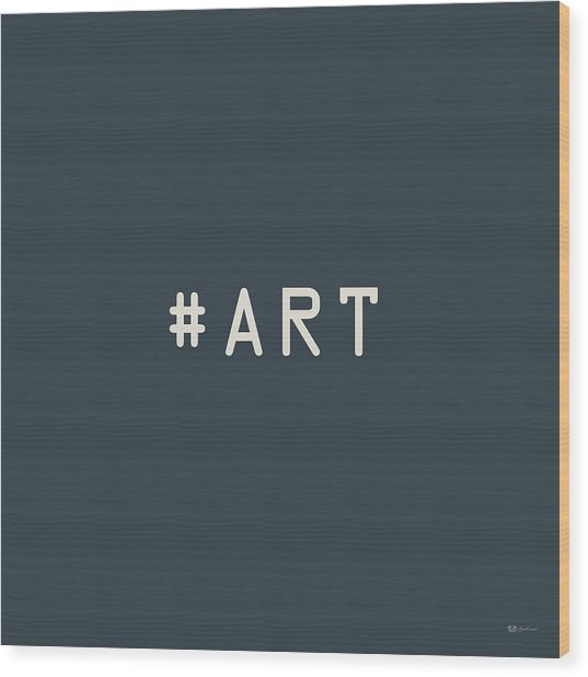 The Meaning Of Art - Hashtag Wood Print