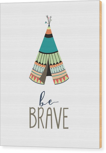 Be Brave Wood Print
