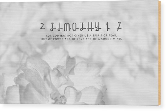 2 Timothy 1-7 For God Has Not Given Us A Spirit Of Fear Wood Print