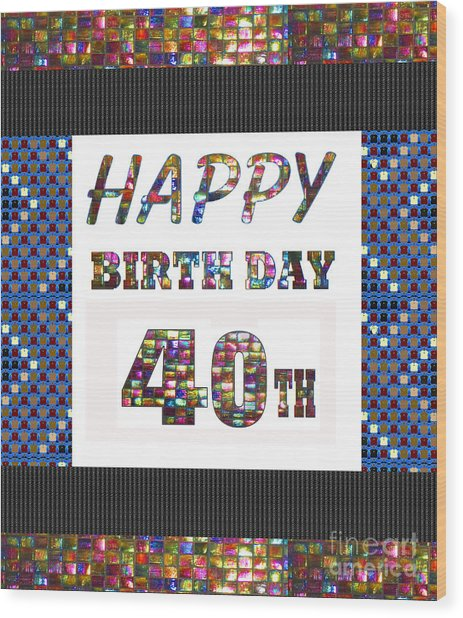 40th Happy Birthday Greeting Cards Pillows Curtains Phone Cases Tote By Navinjoshi Fineartamerica Wood Print
