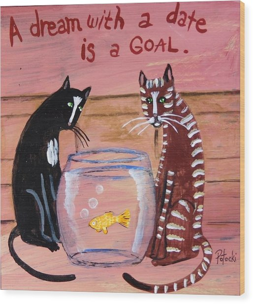 A Dream With A Date Is A Goal Wood Print