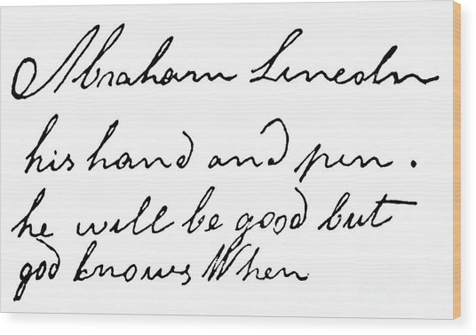 Abraham Lincoln His Hand And Pen He Will Be Good But Knows When Wood Print