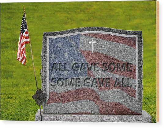 All Gave Some Some Gave All Wood Print