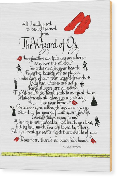 All I Need To Know I Learned From The Wizard Of Oz Wood Print