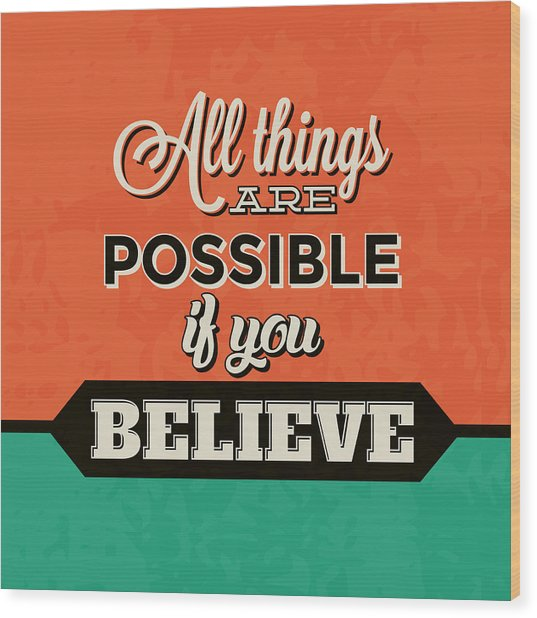 All Things Are Possible If You Believe Wood Print