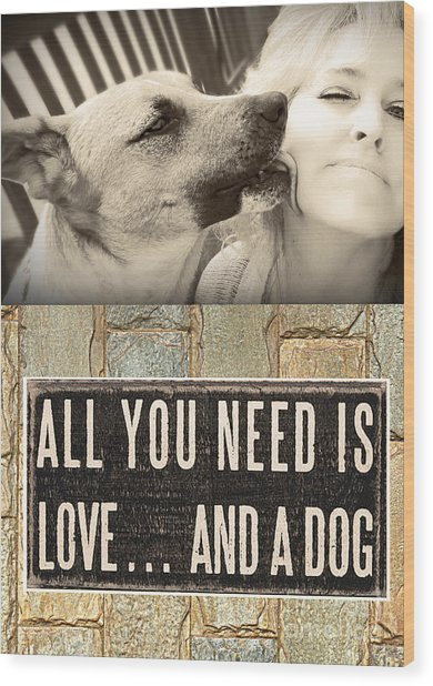 Wood Print featuring the digital art All You Need Is A Dog by Kathy Tarochione