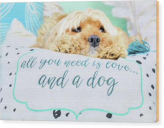 All You Need Is Love And A Dog Wood Print by JC Findley