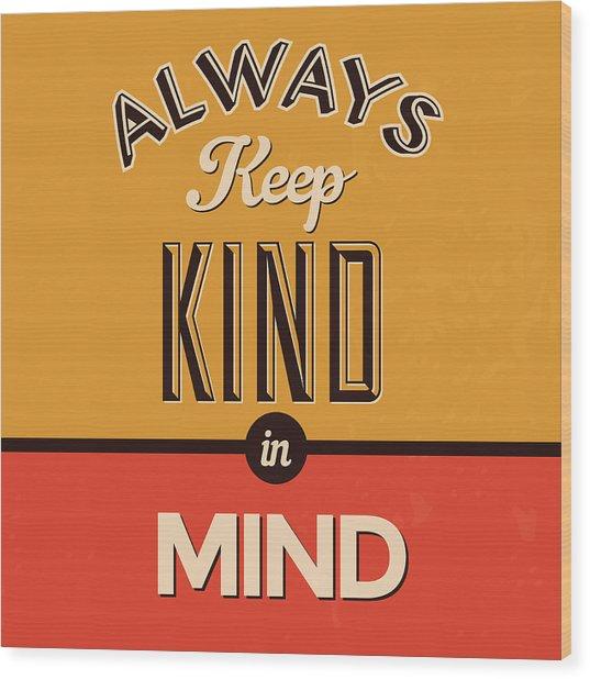 Always Keep Kind In Mind Wood Print